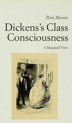 Dickens's Class Consciousness: A Marginal View (Hardback)
