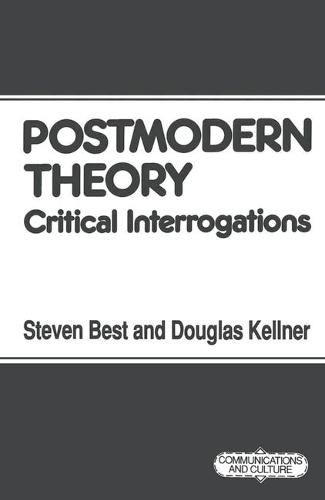 Postmodern Theory: Critical Interrogations - Communications and Culture (Paperback)