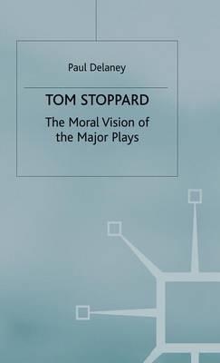 Tom Stoppard: The Moral Vision of the Major Plays (Hardback)