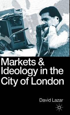 Markets and Ideology in the City of London (Hardback)