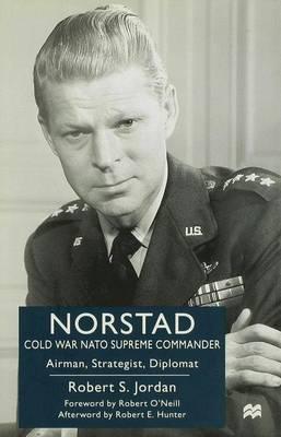 Norstad: Cold-War Supreme Commander: Airman, Strategist, Diplomat (Hardback)