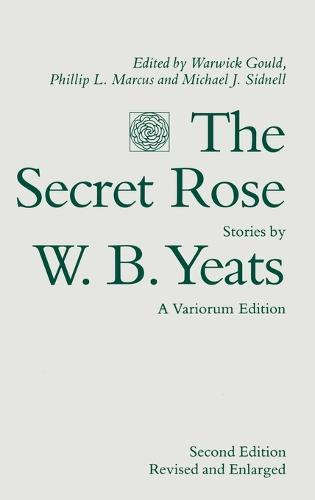 The Secret Rose, Stories by W. B. Yeats: A Variorum Edition (Hardback)