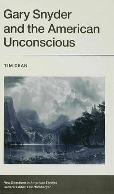 Gary Snyder and the American Unconscious: Inhabiting the Ground - New Directions in American Studies (Hardback)