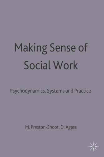 Making Sense of Social Work: Psychodynamics, Systems and Practice (Paperback)