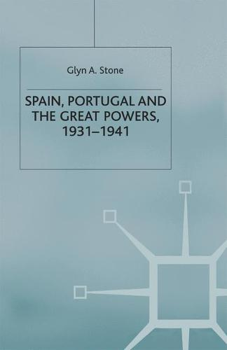 Spain, Portugal and the Great Powers, 1931-1941 - The Making of the Twentieth Century (Hardback)