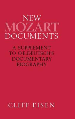 New Mozart Documents: A Supplement to O.E.Deutsch's Documentary Biography (Hardback)