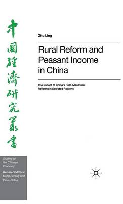 Rural Reform and Peasant Income in China: The Impact of China's Post-Mao Rural Reforms in Selected Regions - Studies on the Chinese Economy (Hardback)