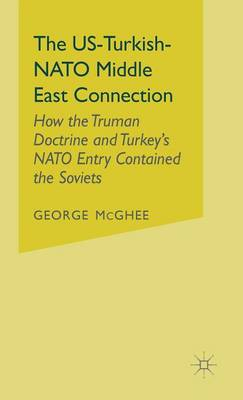 The US-Turkish-NATO Middle East Connection: How the Truman Doctrine and Turkey's NATO Entry Contained the Soviets (Hardback)