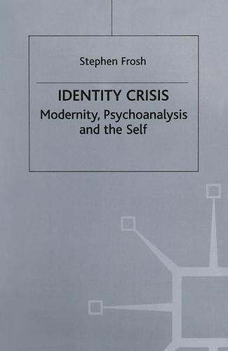 Identity Crisis: Modernity, Psychoanalysis and the Self (Paperback)