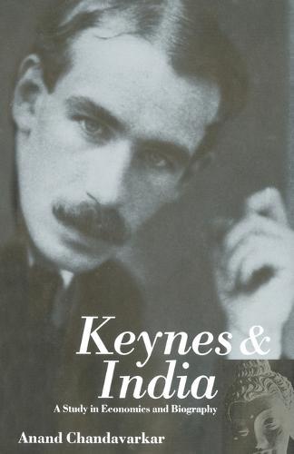 Keynes and India: A Study in Economics and Biography - Keynesian Studies (Hardback)