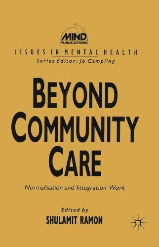 Beyond Community Care: Normalisation and Integration Work - Issues in Mental Health (Paperback)