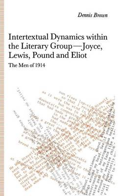 Intertextual Dynamics within the Literary Group of Joyce, Lewis, Pound and Eliot: The Men of 1914 (Hardback)