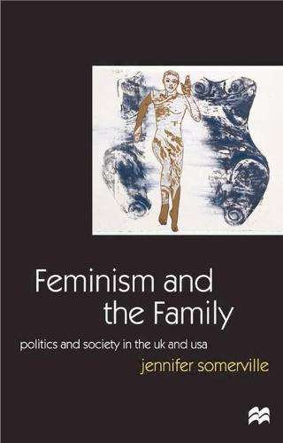 Feminism and the Family: Politics and Society in the UK and USA (Hardback)