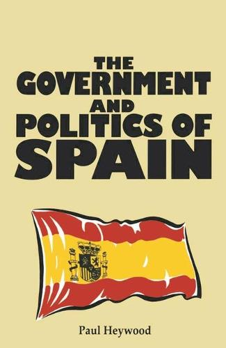 The Government and Politics of Spain - Comparative Government and Politics (Paperback)
