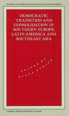 Democratic Transition and Consolidation in Southern Europe, Latin America and Southeast Asia - International Political Economy Series (Hardback)