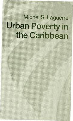 Urban Poverty in the Caribbean: French Martinique as a Social Laboratory (Hardback)