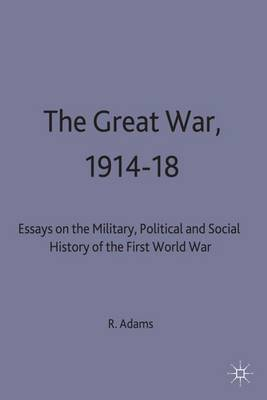 The Great War, 1914-18: Essays on the Military, Political and Social History of the First World War - Studies in Military and Strategic History (Hardback)