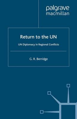 Return to the UN: UN Diplomacy in Regional Conflicts (Paperback)