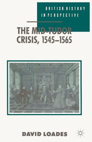 The Mid-Tudor Crisis, 1545-1565 - British History in Perspective (Paperback)