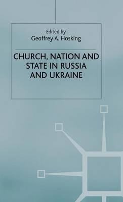 Church, Nation and State in Russia and Ukraine - Studies in Russia and East Europe (Hardback)