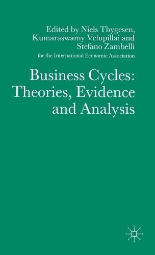 Business Cycles: Theories, Evidence and Analysis - International Economic Association Series (Hardback)