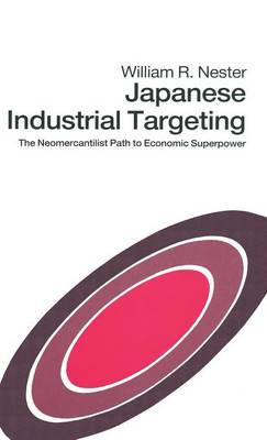 Japanese Industrial Targeting: The Neomercantilist Path to Economic Superpower (Hardback)