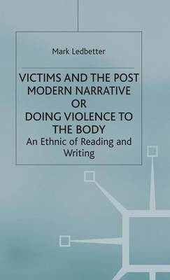 Victims and the Postmodern Narrative or Doing Violence to the Body: An Ethic of Reading and Writing - Studies in Literature and Religion (Hardback)