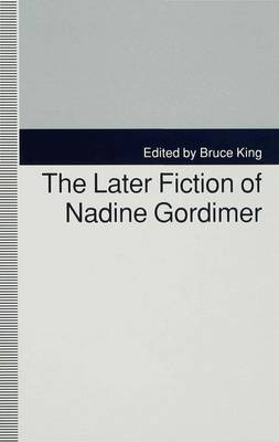 The Later Fiction of Nadine Gordimer (Hardback)