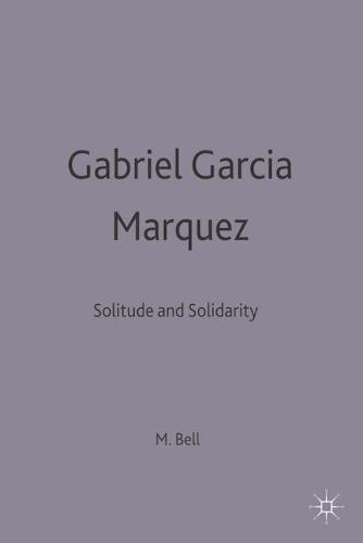 Gabriel Garcia Marquez: Solitude and Solidarity - Modern Novelists (Paperback)