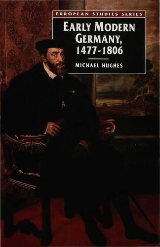 Early Modern Germany 1477-1806 - European Studies (Hardback)