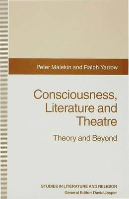 Consciousness, Literature and Theatre: Theory and Beyond - Studies in Literature and Religion (Hardback)