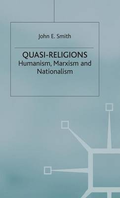Quasi-Religions: Humanism, Marxism and Nationalism - Themes in Comparative Religion (Hardback)
