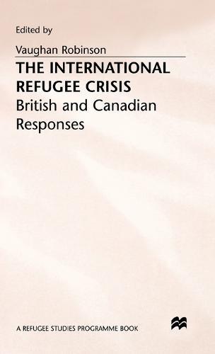The International Refugee Crisis: British and Canadian Responses (Hardback)