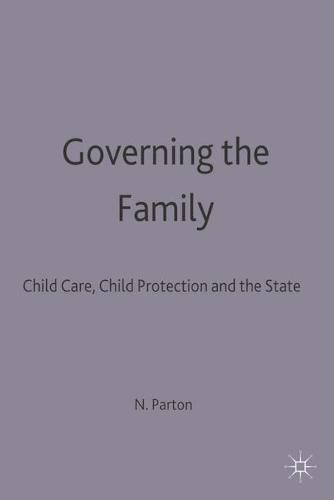 Governing the Family: Child Care, Child Protection and the State (Paperback)