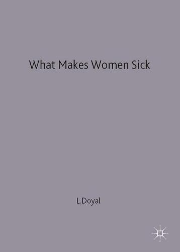 What Makes Women Sick: Gender and the Political Economy of Health (Paperback)