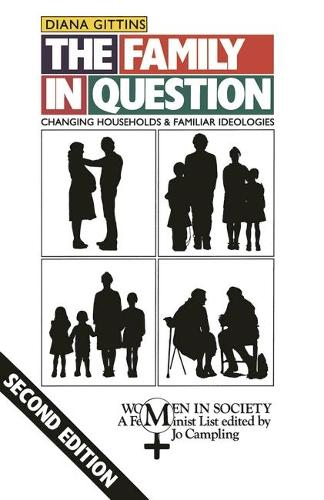 The Family in Question: Changing Households and Familiar Ideologies - Women in Society (Hardback)