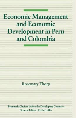 Economic Management and Economic Development in Peru and Colombia - Economic Choices before the Developing Countries (Paperback)