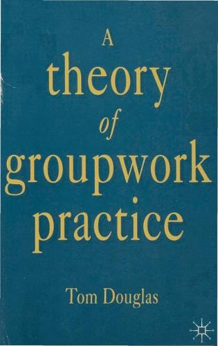 A Theory of Groupwork Practice (Paperback)