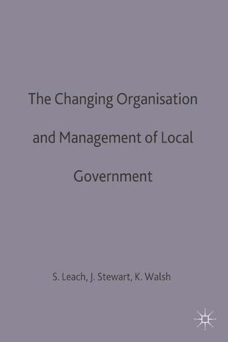 The Changing Organisation and Management of Local Government - Government beyond the Centre (Paperback)