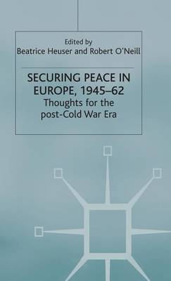 Securing Peace in Europe, 1945-62: Thoughts for the post-Cold War Era - St Antony's Series (Hardback)