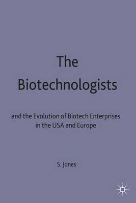 The Biotechnologists: and the Evolution of Biotech Enterprises in the USA and Europe (Hardback)