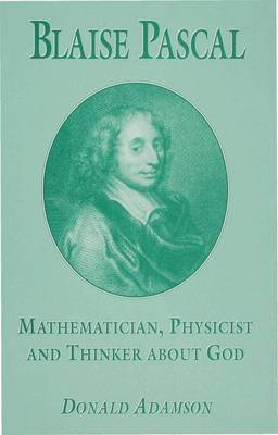 Blaise Pascal: Mathematician, Physicist and Thinker about God (Hardback)