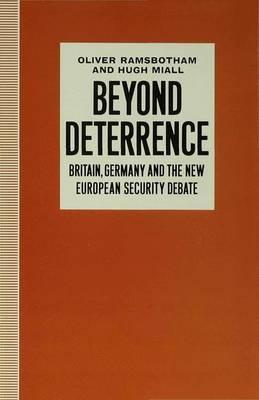 Beyond Deterrence: Britain, Germany and the New European Security Debate (Hardback)