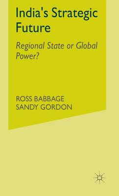 India's Strategic Future: Regional State or Global Power? (Hardback)