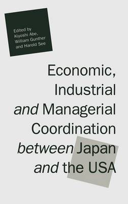Economic, Industrial and Managerial Coordination between Japan and the USA (Hardback)