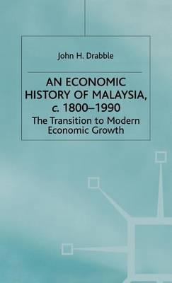An Economic History of Malaysia, c.1800-1990: The Transition to Modern Economic Growth - A Modern Economic History of Southeast Asia (Hardback)