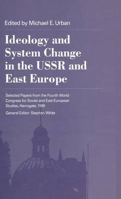 Ideology and System Change in the USSR and East Europe (Hardback)