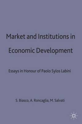 Market and Institutions in Economic Development: Essays in Honour of Paolo Sylos Labini (Hardback)
