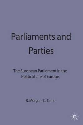 Parliaments and Parties: The European Parliament in the Political Life of Europe (Hardback)
