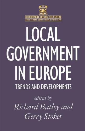 Local Government in Europe: Trends And Developments - Government beyond the Centre (Paperback)
